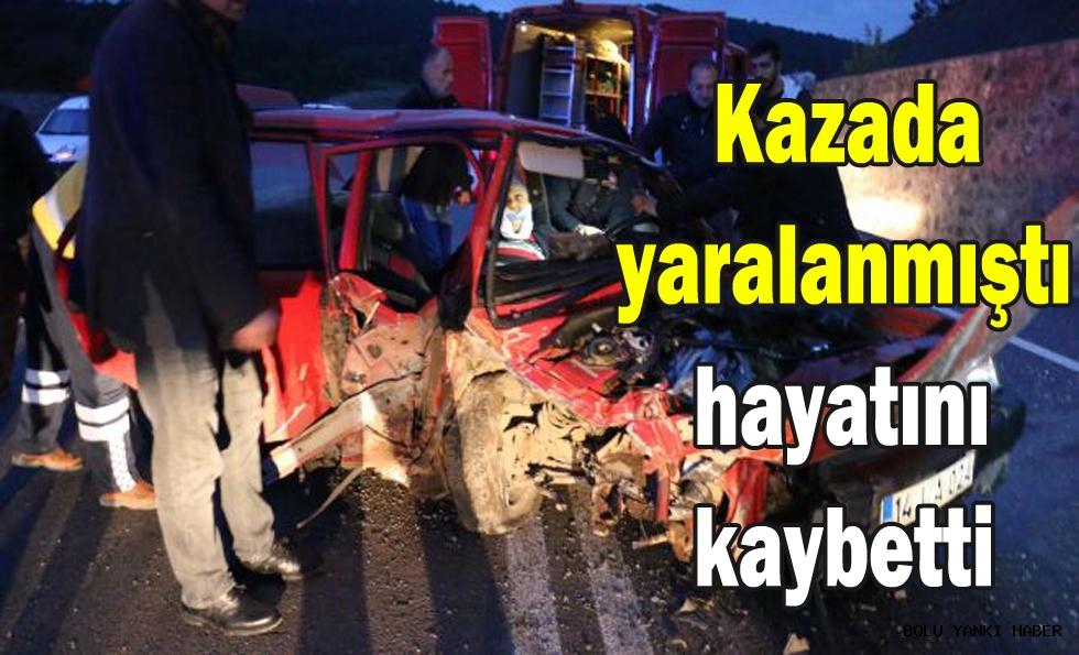 Trafik kazasında yaralanan kişi hayatını kaybetti