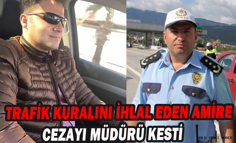 Trafik kuralını ihlal eden amire cezayı müdürü kesti