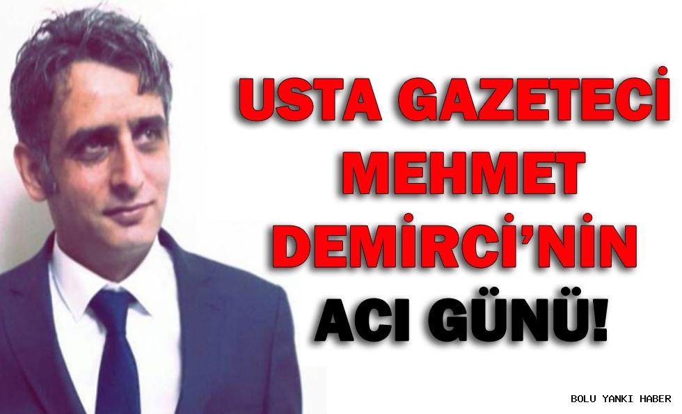 USTA GAZETECİ MEHMET DEMİRCİ'NİN ACI GÜNÜ!