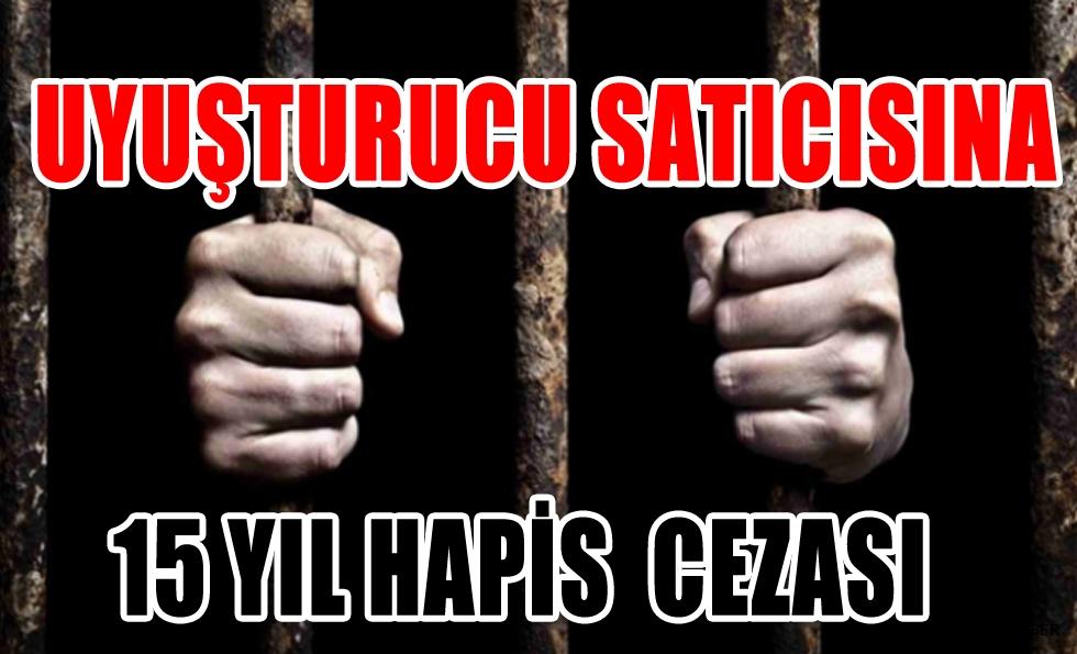 Uyuşturucu satıcısına 15 yıl hapis cezası