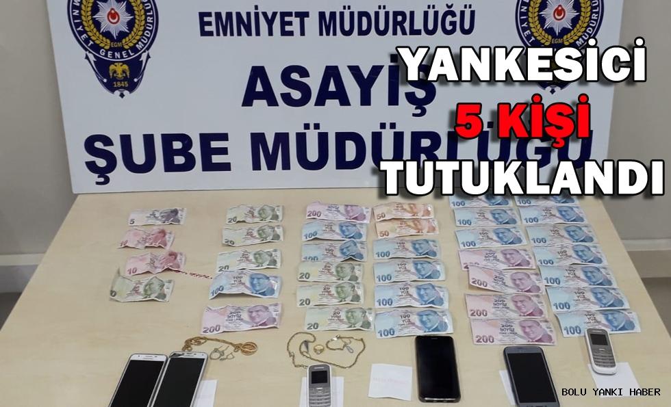 Yankesici 5 kişi tutuklandı